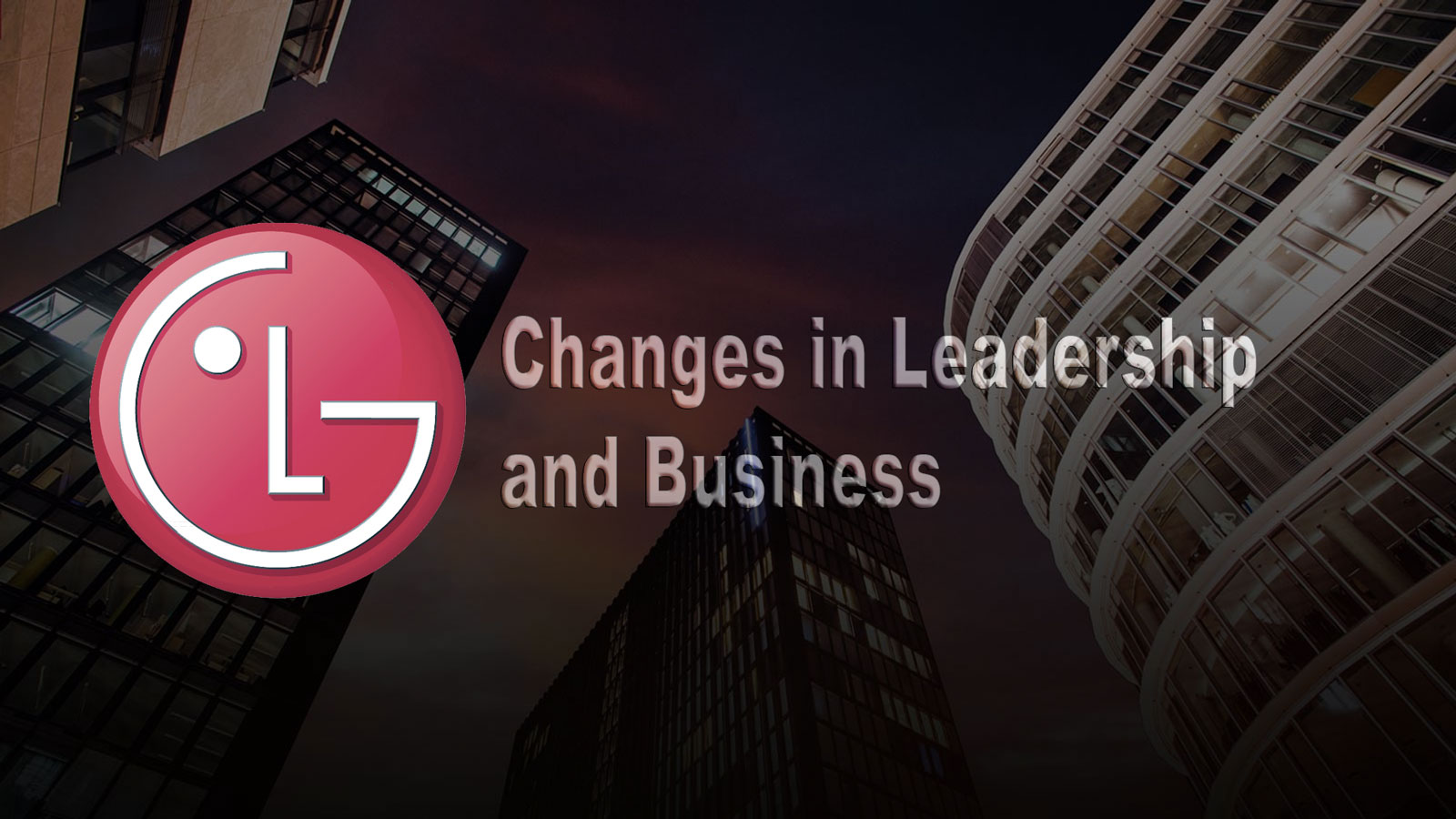 LG Electronics Announces Leadership and Business Changes to Enhance Competitiveness