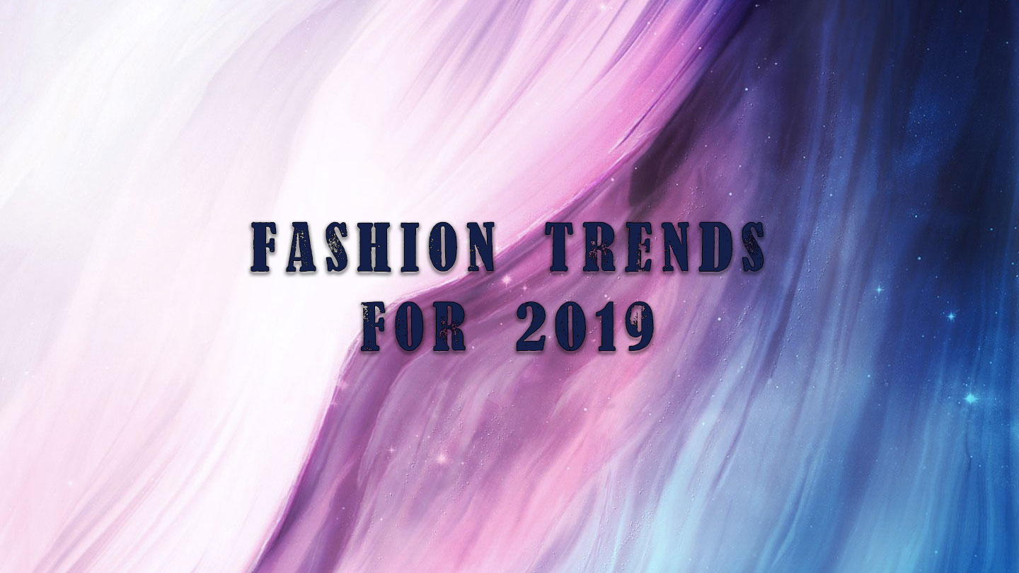 Fashion trends to look forward to in 2019