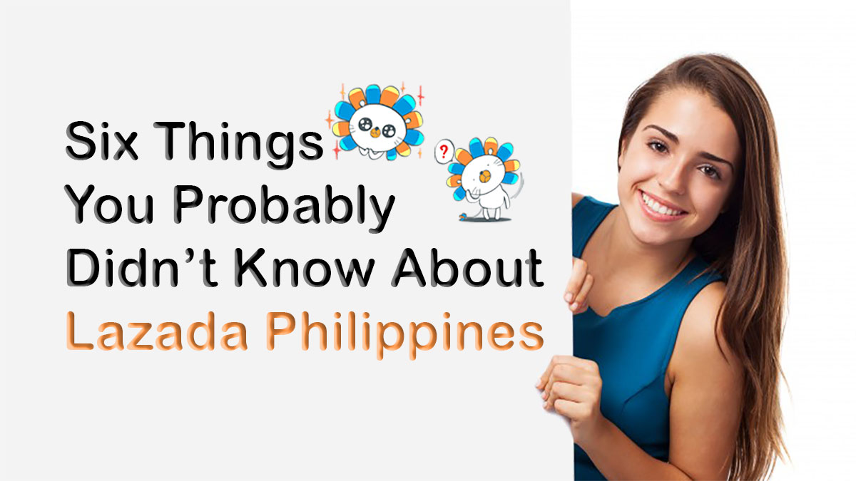 Six Things You Probably Didn't Know About Lazada Philippines